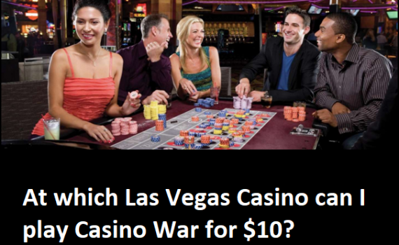 At which Las Vegas casino can I play casino war for $10