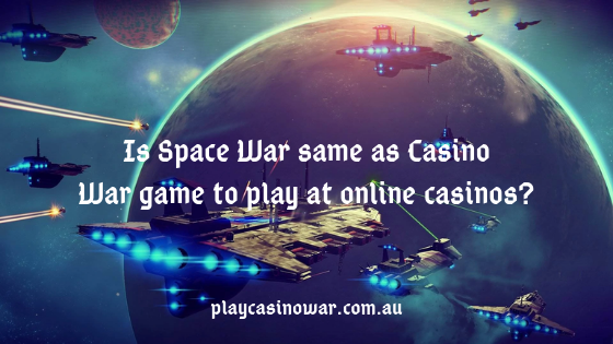 Is-Space-War-same-as-Casino-War-game-to-play-at-online-casinos_