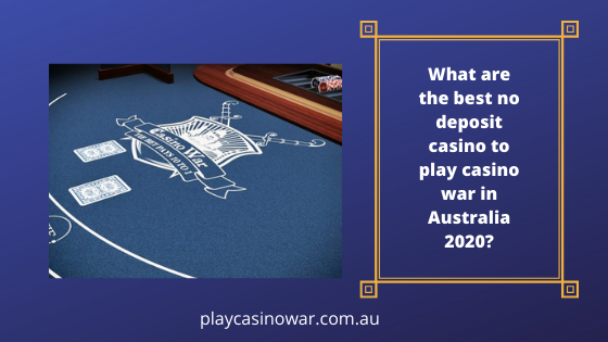 What are the best no deposit casino to play casino war in Australia 2020?