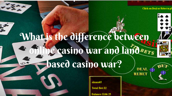 What is the difference between online casino war and land based casino war